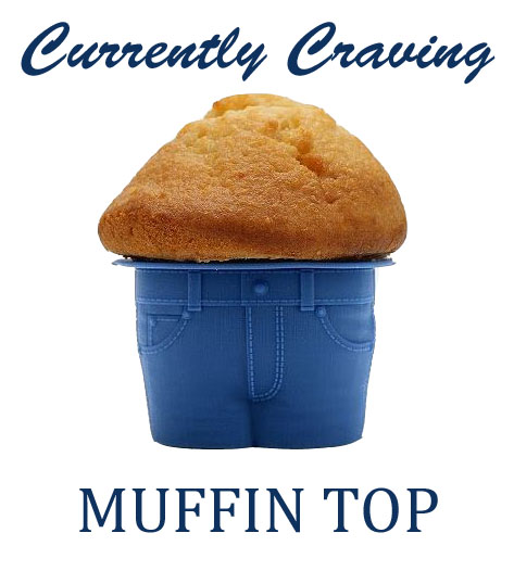 muffin top craving
